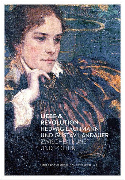 Liebe & Revolution. Hedwig Lachmann und Gustav Landauer zwischen Kunst und Politik